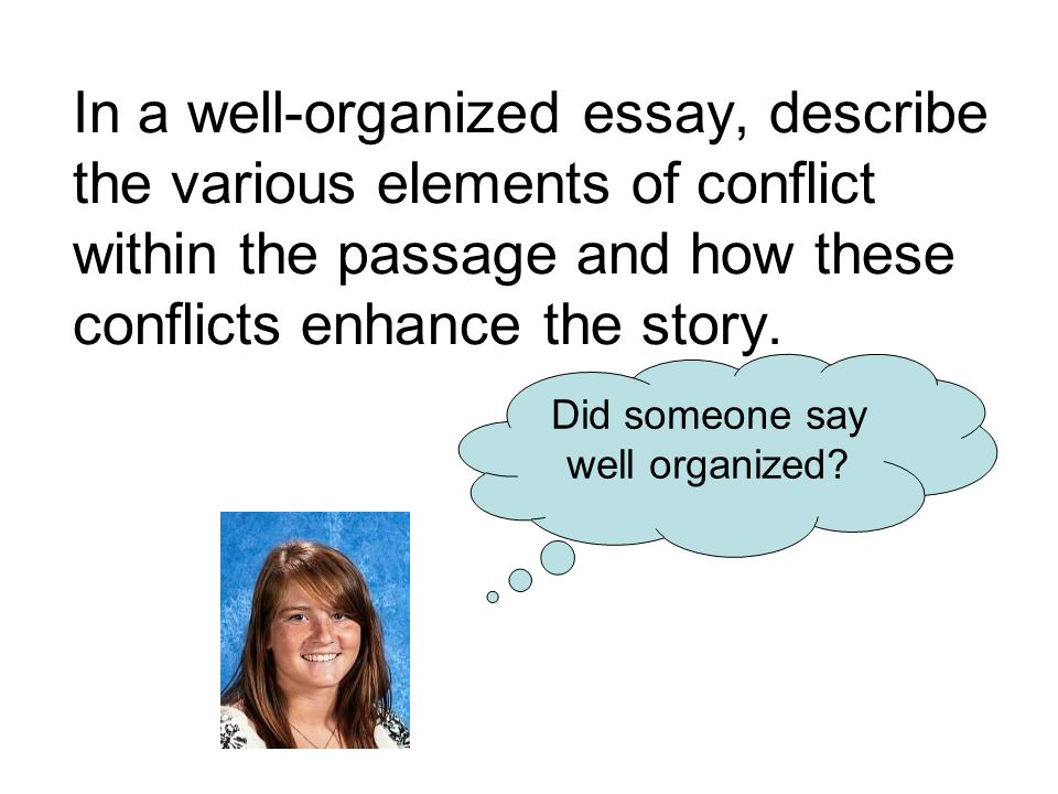 In a well-organized essay, describe the various elements of conflict within the passage and how these conflicts enhance the story.