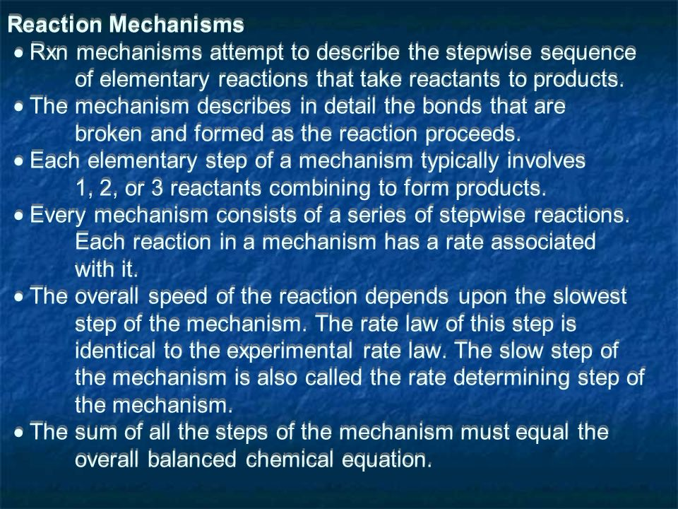 Reaction Mechanisms Rxn mechanisms attempt to describe the stepwise sequence of elementary reactions that take reactants to products.