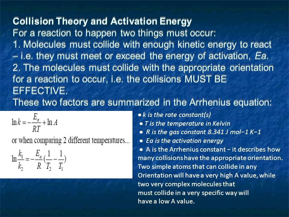 Collision Theory and Activation Energy For a reaction to happen two things must occur: 1.