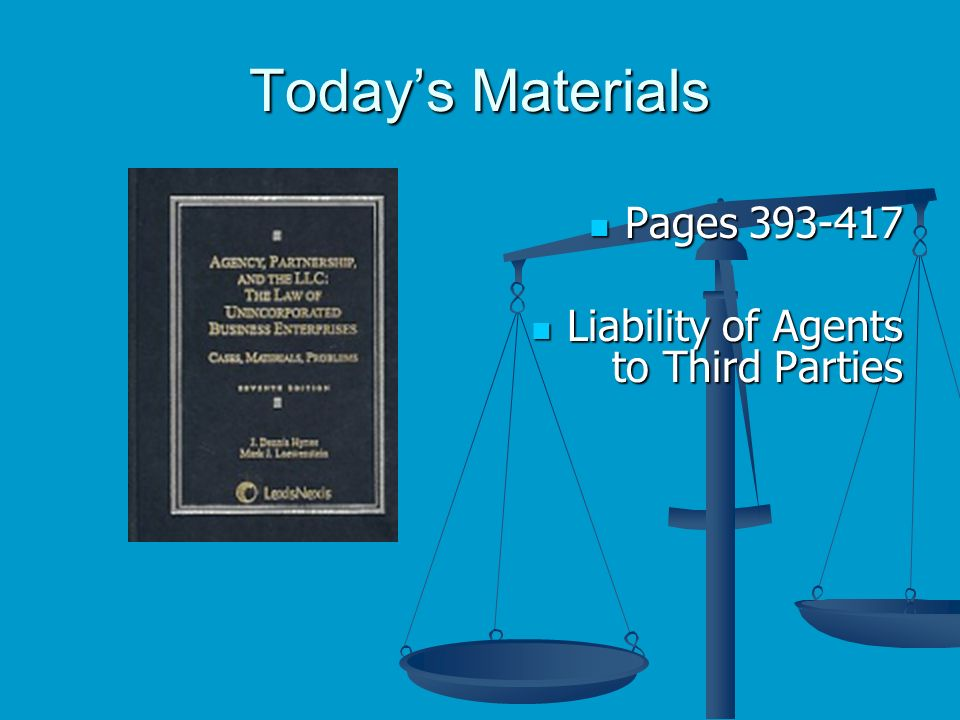 Todays Materials Pages Pages Liability of Agents to Third Parties Liability of Agents to Third Parties