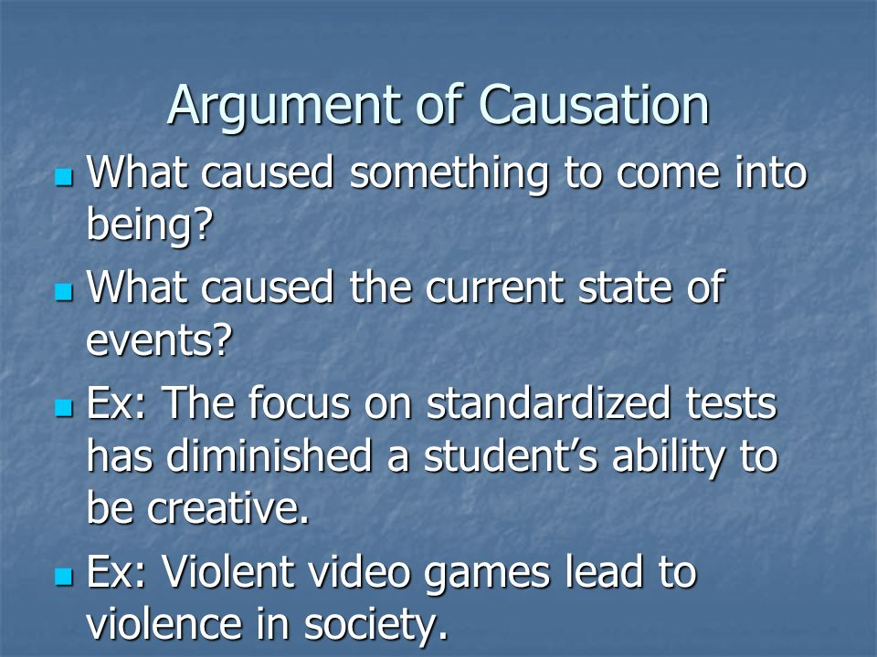 Argument of Causation What caused something to come into being.