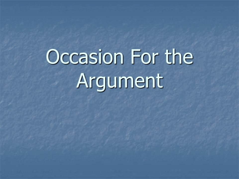 Occasion For the Argument