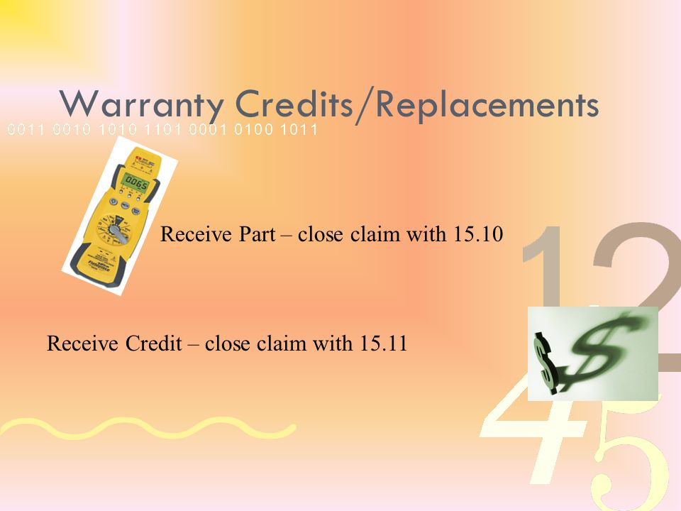 Receive Part – close claim with 15.10 Receive Credit – close claim with 15.11 Warranty Credits/Replacements