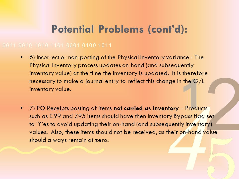 Potential Problems (contd): 6) Incorrect or non-posting of the Physical Inventory variance - The Physical Inventory process updates on-hand (and subsequently inventory value) at the time the inventory is updated.