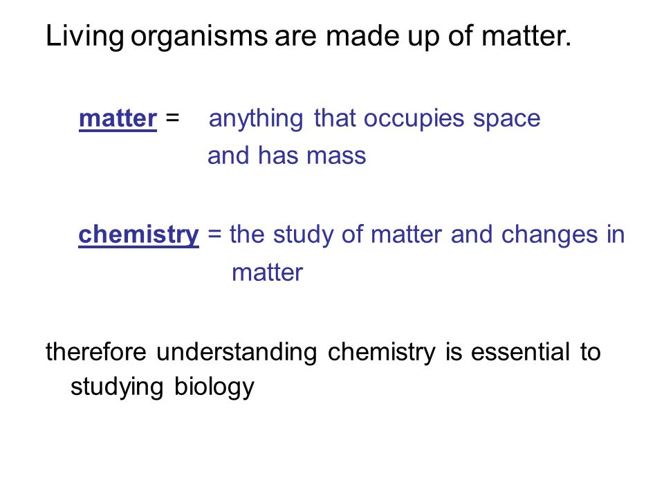 Living organisms are made up of matter.