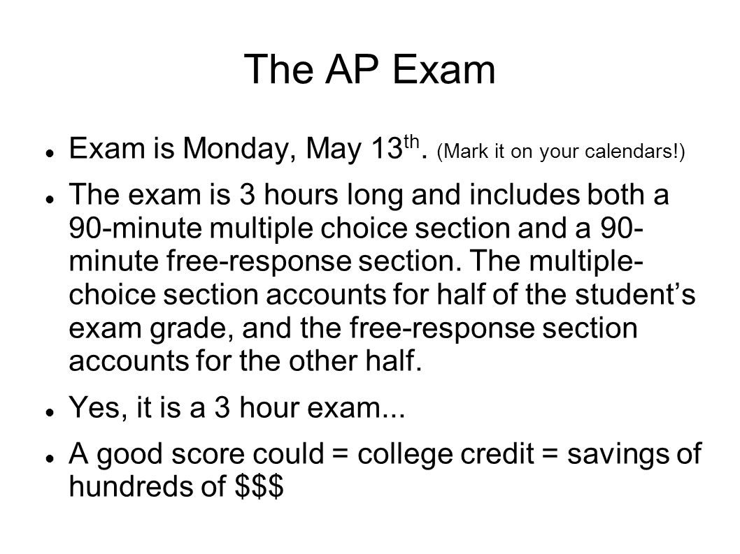 The AP Exam Exam is Monday, May 13 th.
