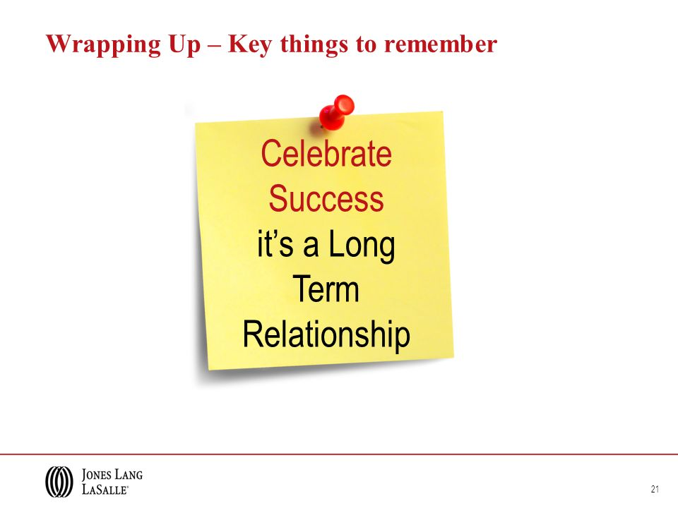 Wrapping Up – Key things to remember 21 Celebrate Success its a Long Term Relationship