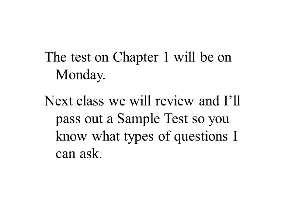 The test on Chapter 1 will be on Monday.