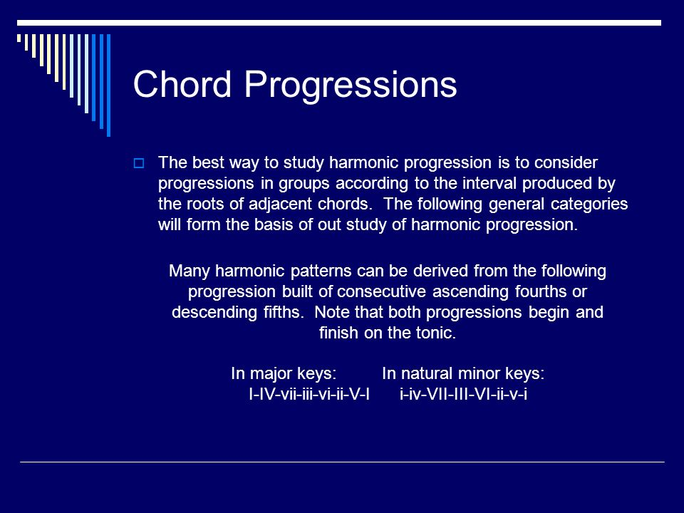Chord Progressions The best way to study harmonic progression is to consider progressions in groups according to the interval produced by the roots of adjacent chords.