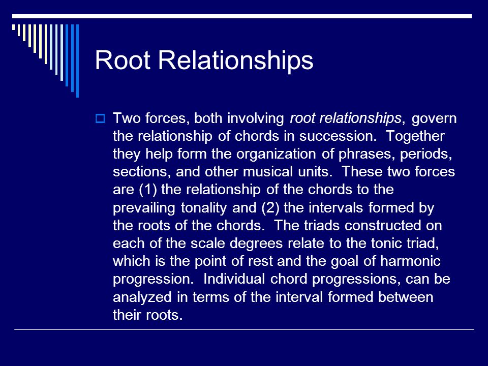 Root Relationships Two forces, both involving root relationships, govern the relationship of chords in succession.
