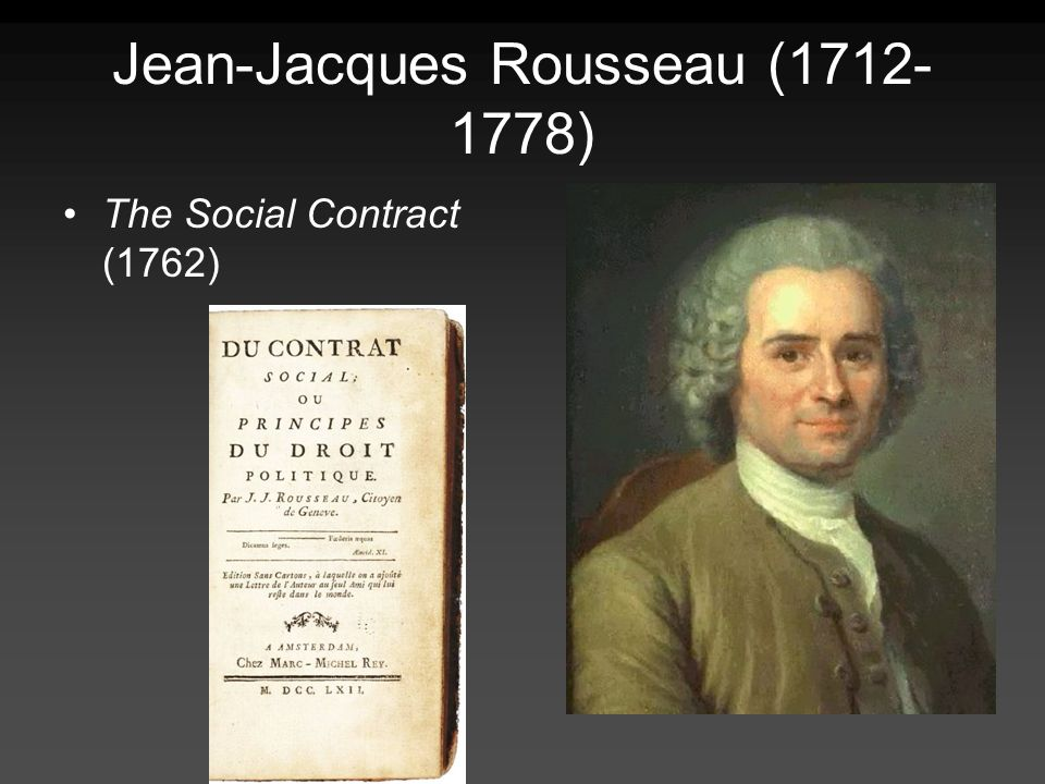 Jean-Jacques Rousseau ( ) The Social Contract (1762)
