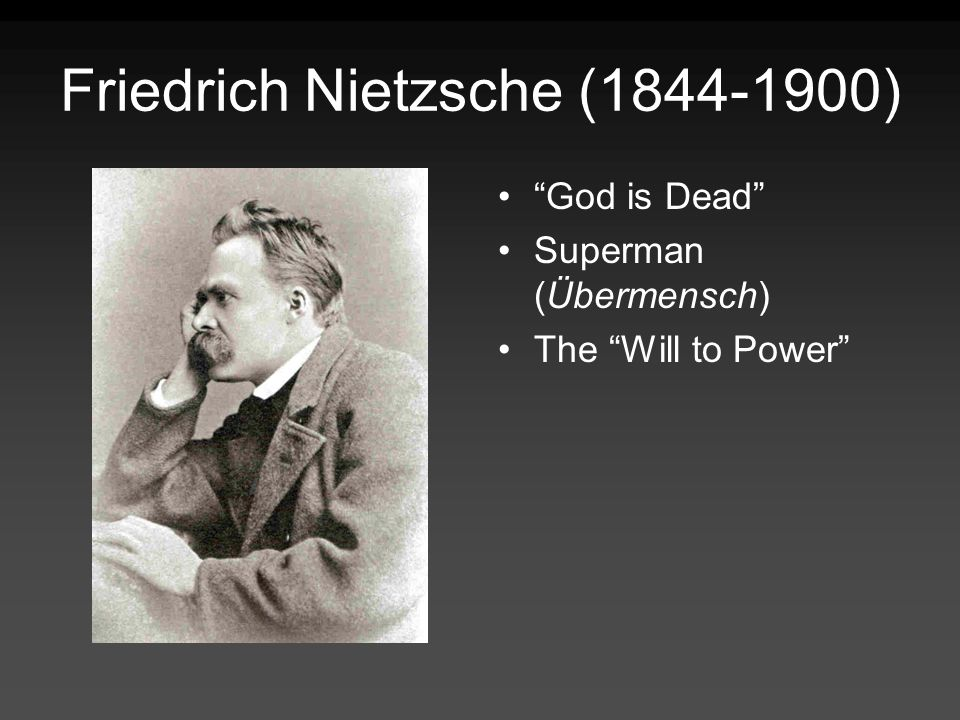 Friedrich Nietzsche ( ) God is Dead Superman (Übermensch) The Will to Power