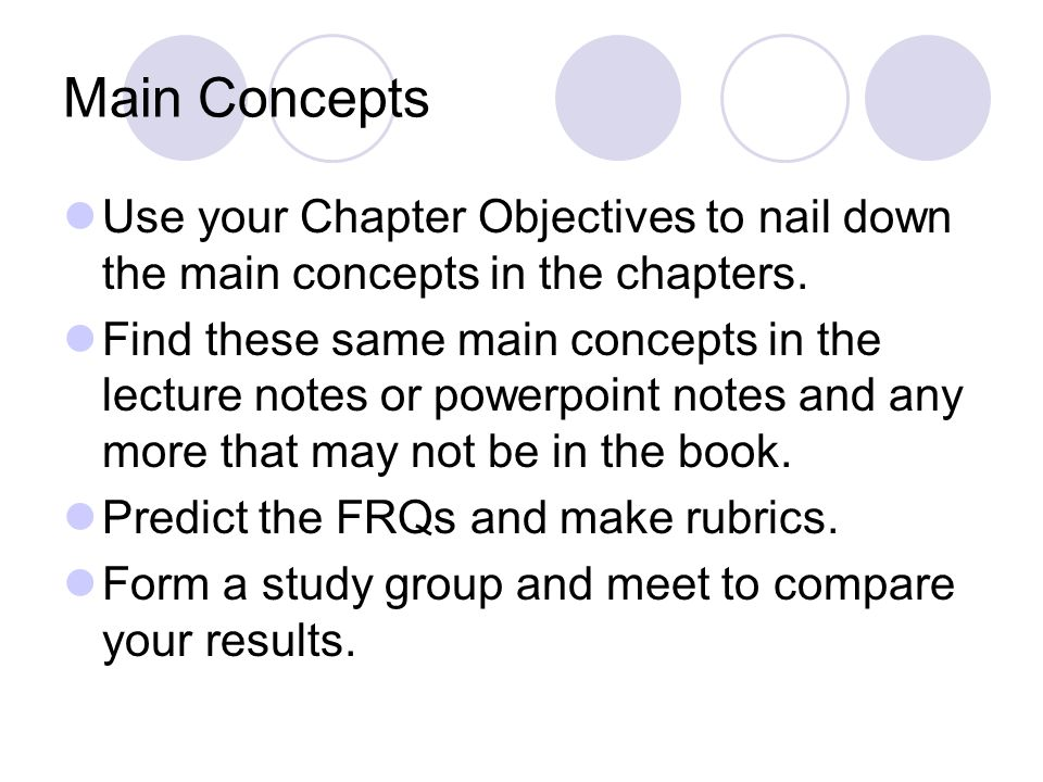 Main Concepts Use your Chapter Objectives to nail down the main concepts in the chapters.