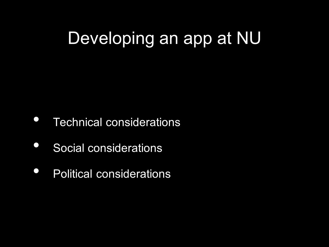 Developing an app at NU Technical considerations Social considerations Political considerations