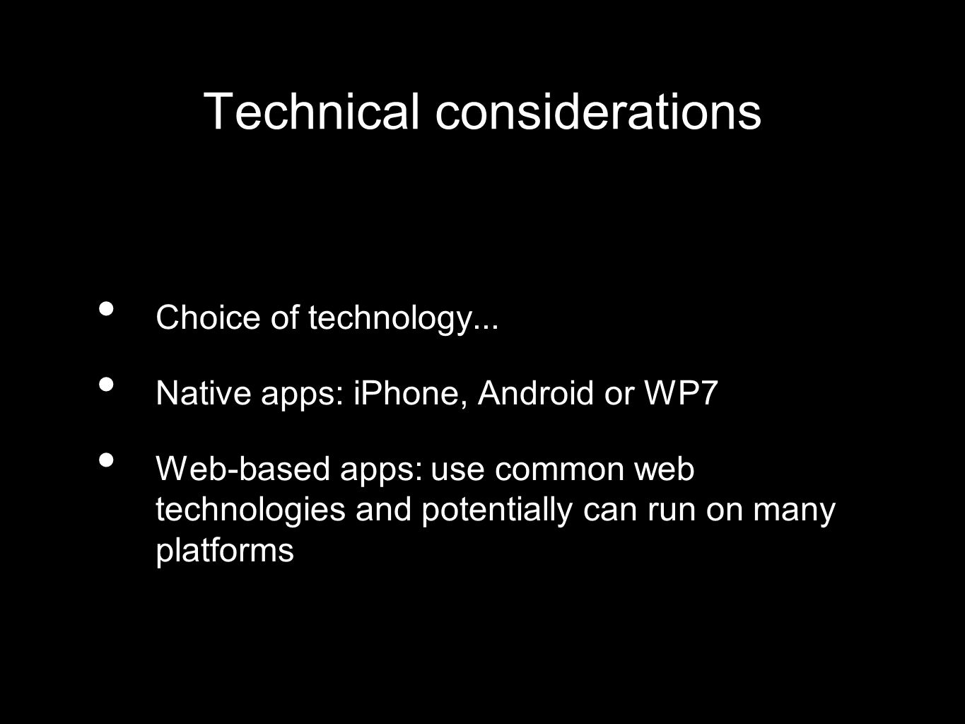 Technical considerations Choice of technology...