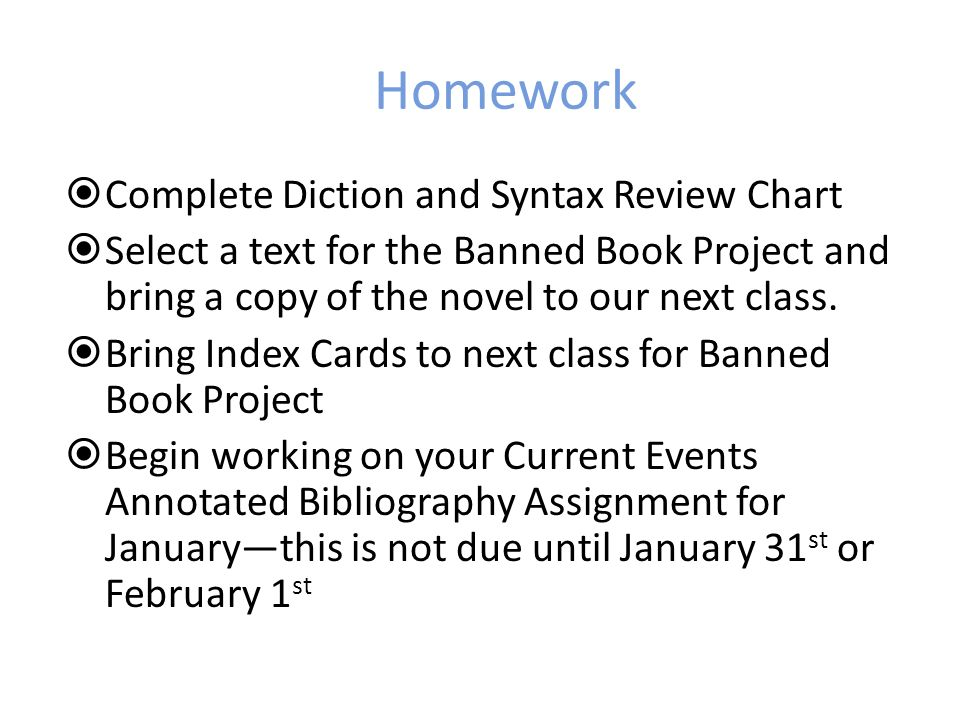 Homework Complete Diction and Syntax Review Chart Select a text for the Banned Book Project and bring a copy of the novel to our next class.