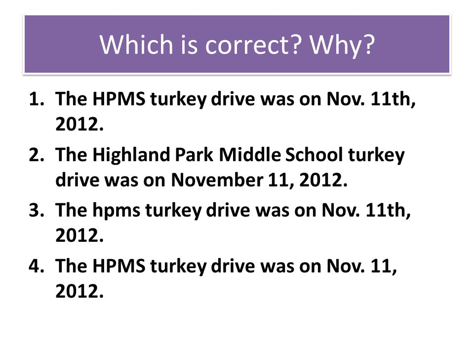 Which is correct. Why. 1.The HPMS turkey drive was on Nov.