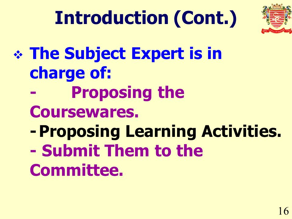16 Introduction (Cont.) The Subject Expert is in charge of: - Proposing the Coursewares.