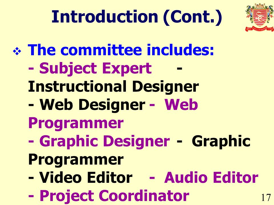 17 Introduction (Cont.) The committee includes: -Subject Expert- Instructional Designer -Web Designer- Web Programmer -Graphic Designer- Graphic Programmer -Video Editor- Audio Editor -Project Coordinator