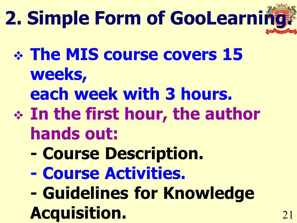 21 2. Simple Form of GooLearning. The MIS course covers 15 weeks, each week with 3 hours.