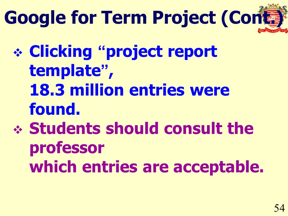 54 Google for Term Project (Cont.) Clicking project report template, 18.3 million entries were found.