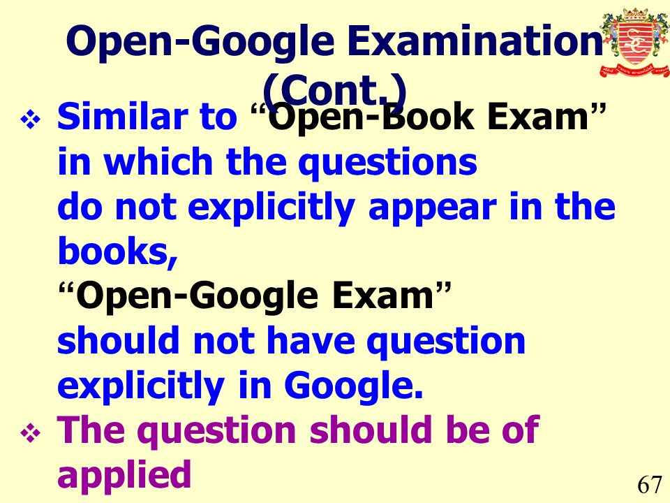 67 Similar to Open-Book Exam in which the questions do not explicitly appear in the books,Open-Google Exam should not have question explicitly in Google.