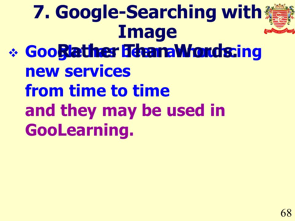 68 Google has been announcing new services from time to time and they may be used in GooLearning.