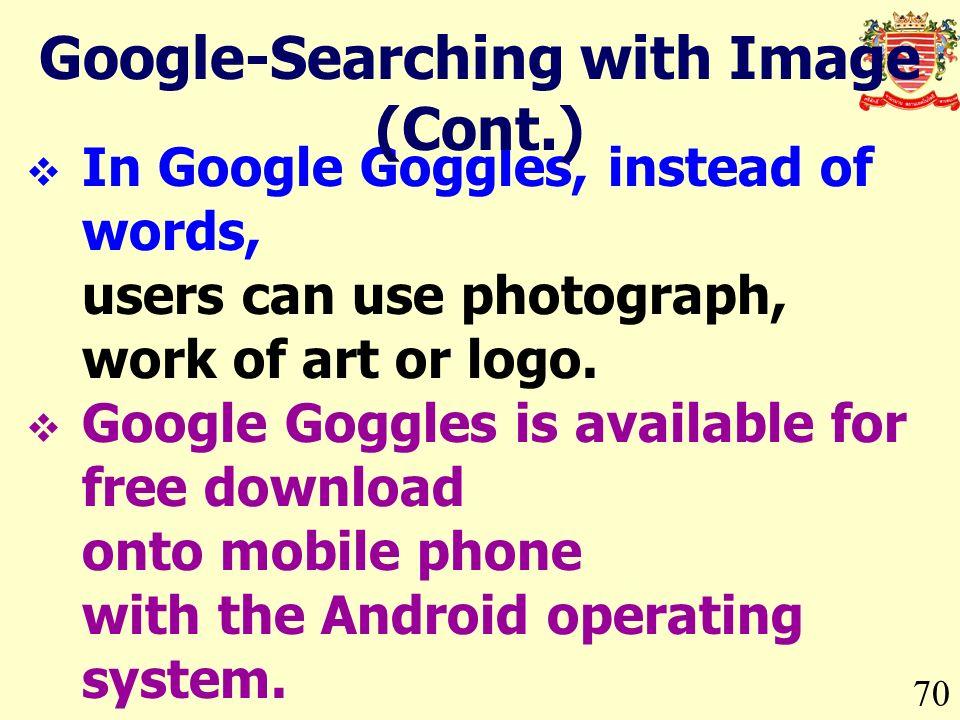 70 In Google Goggles, instead of words, users can use photograph, work of art or logo.