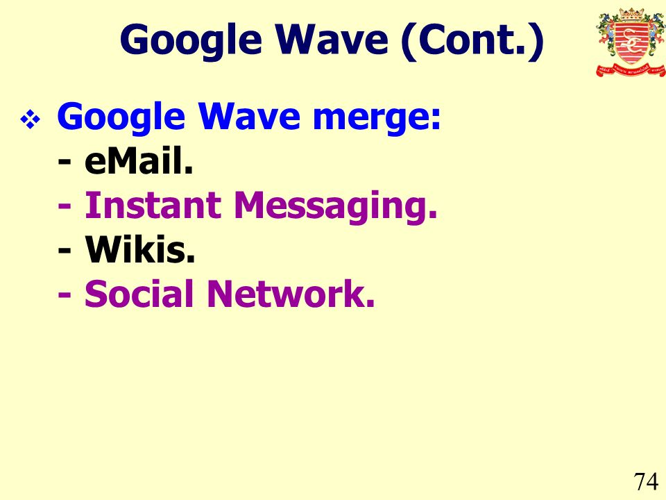 Google Wave (Cont.) 74 Google Wave merge: - . -Instant Messaging. -Wikis. -Social Network.