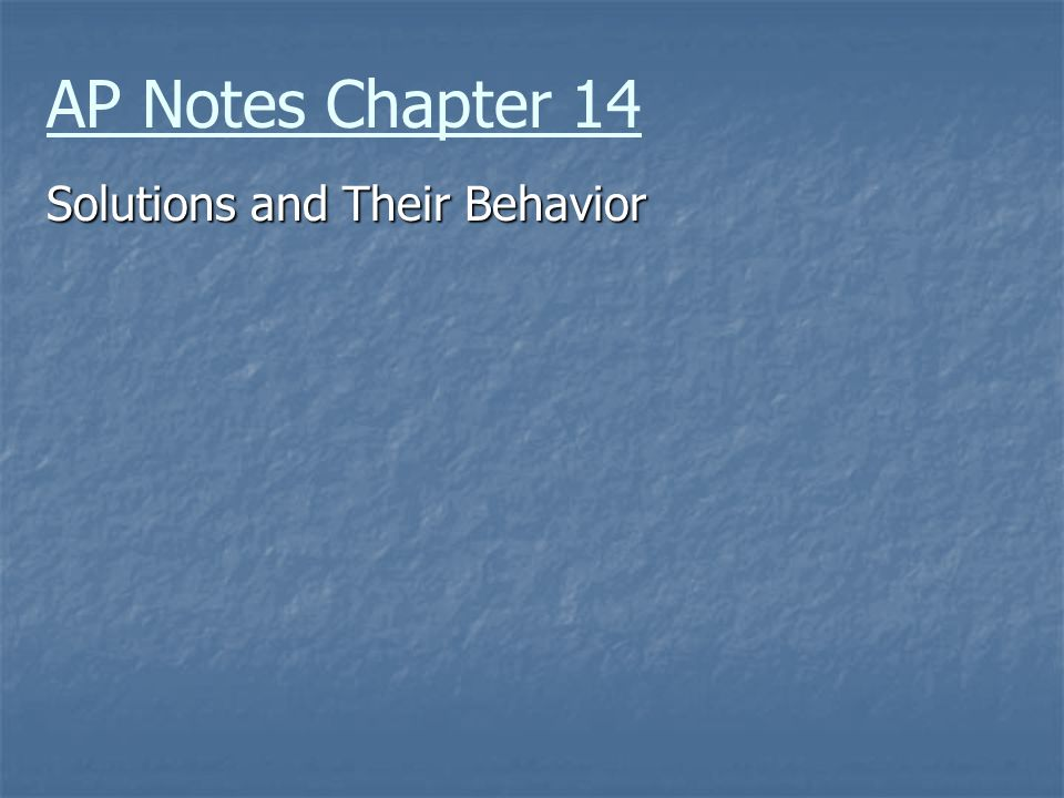 AP Notes Chapter 14 Solutions and Their Behavior