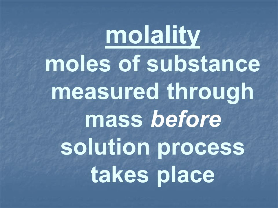 molality moles of substance measured through mass before solution process takes place