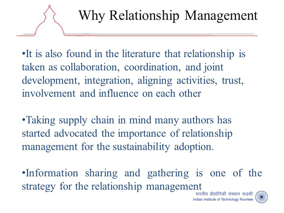 It is also found in the literature that relationship is taken as collaboration, coordination, and joint development, integration, aligning activities, trust, involvement and influence on each other Taking supply chain in mind many authors has started advocated the importance of relationship management for the sustainability adoption.