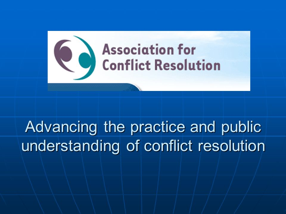 Advancing the practice and public understanding of conflict resolution