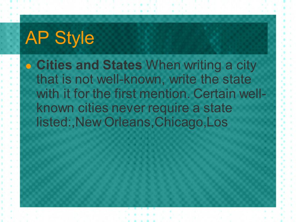 AP Style Cities and States When writing a city that is not well-known, write the state with it for the first mention.