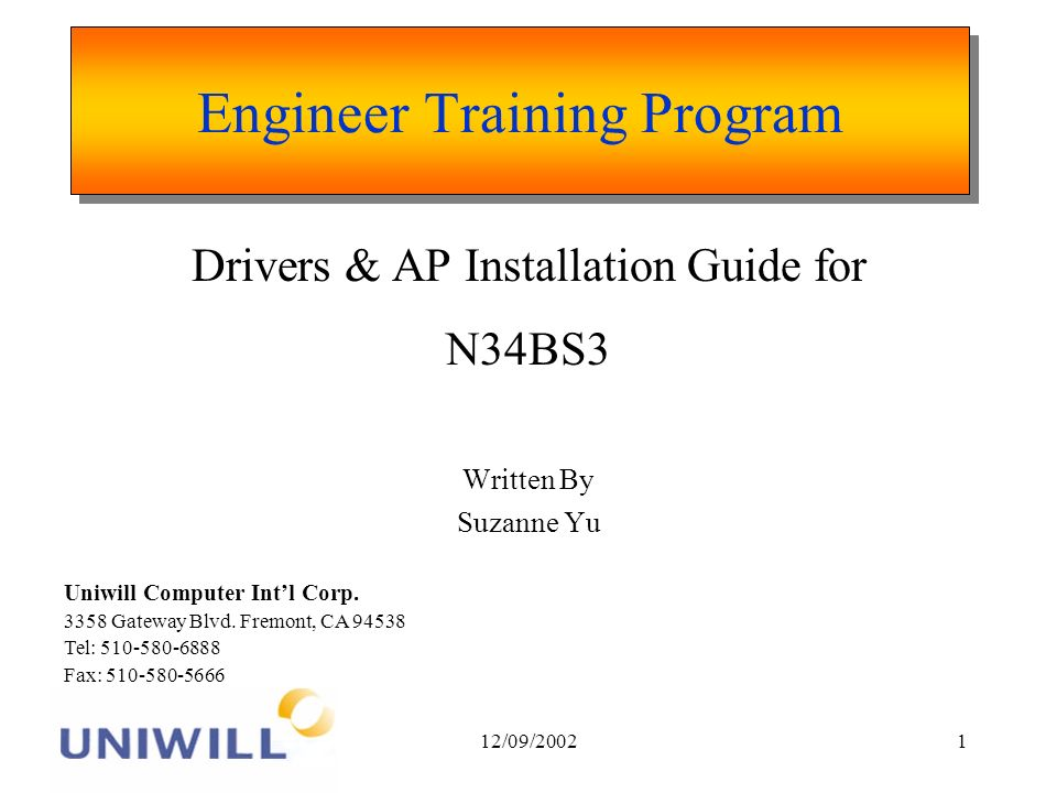 12/09/20021 Engineer Training Program Drivers & AP Installation Guide for N34BS3 Written By Suzanne Yu Uniwill Computer Intl Corp.
