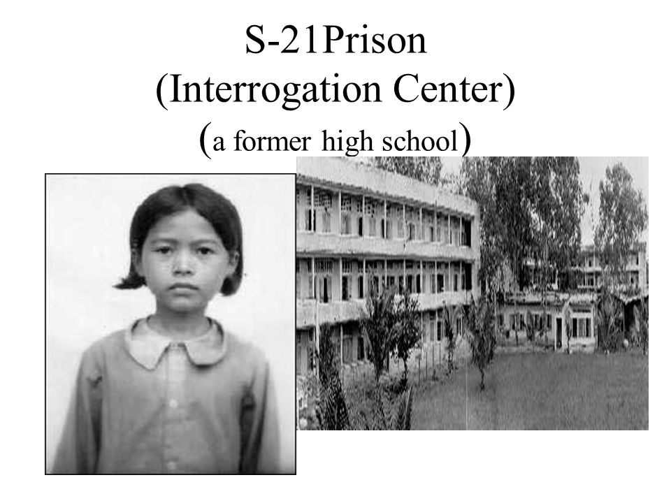 S-21Prison (Interrogation Center) ( a former high school )