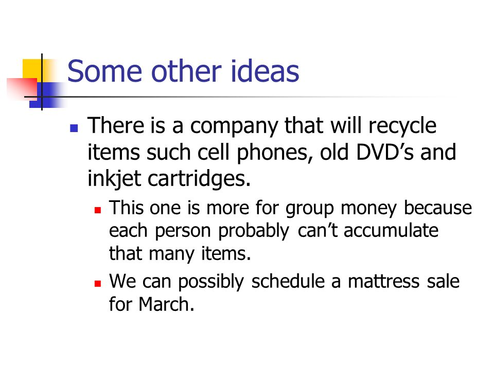 Some other ideas There is a company that will recycle items such cell phones, old DVDs and inkjet cartridges.
