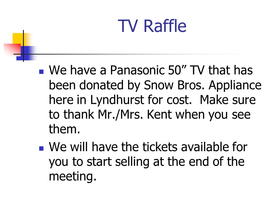 TV Raffle We have a Panasonic 50 TV that has been donated by Snow Bros.
