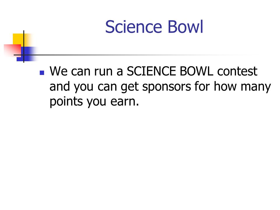 Science Bowl We can run a SCIENCE BOWL contest and you can get sponsors for how many points you earn.