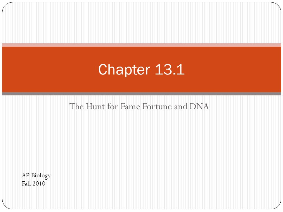 The Hunt for Fame Fortune and DNA Chapter 13.1 AP Biology Fall 2010
