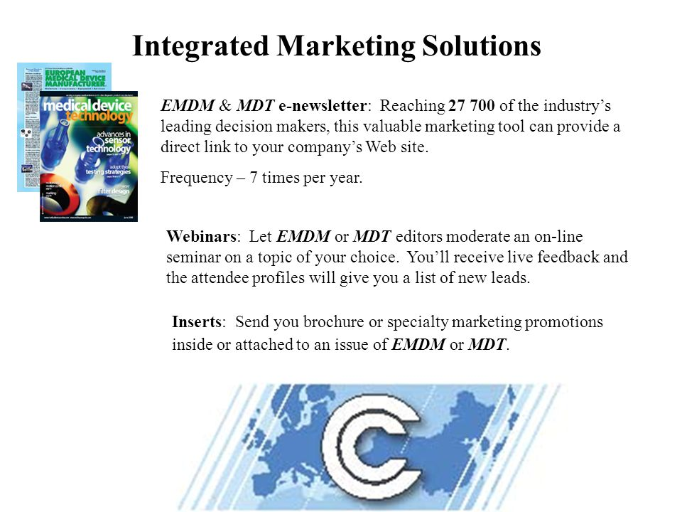 Integrated Marketing Solutions EMDM & MDT e-newsletter: Reaching 27 700 of the industrys leading decision makers, this valuable marketing tool can provide a direct link to your companys Web site.