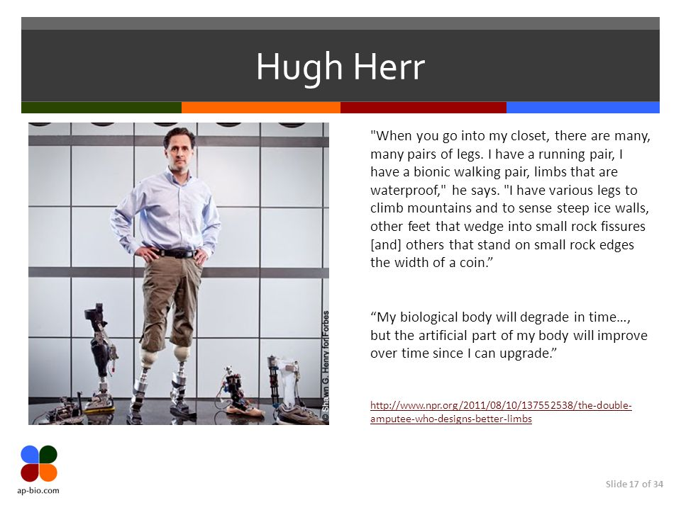 Slide 17 of 34 Hugh Herr When you go into my closet, there are many, many pairs of legs.