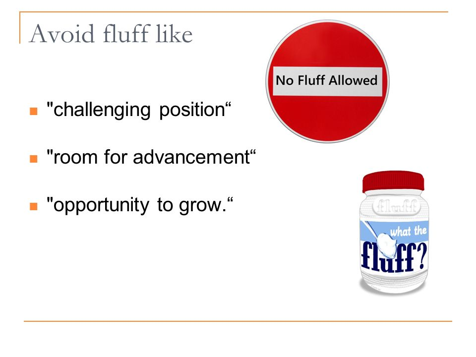Avoid fluff like challenging position room for advancement opportunity to grow.