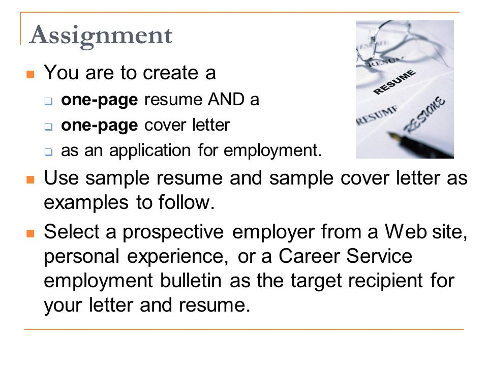 Assignment You are to create a one-page resume AND a one-page cover letter as an application for employment.