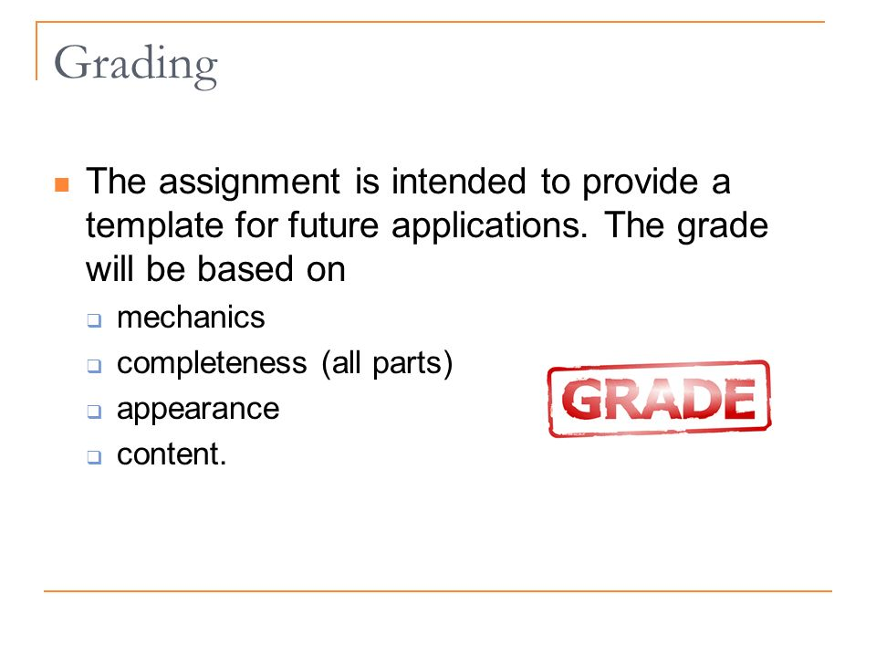 Grading The assignment is intended to provide a template for future applications.