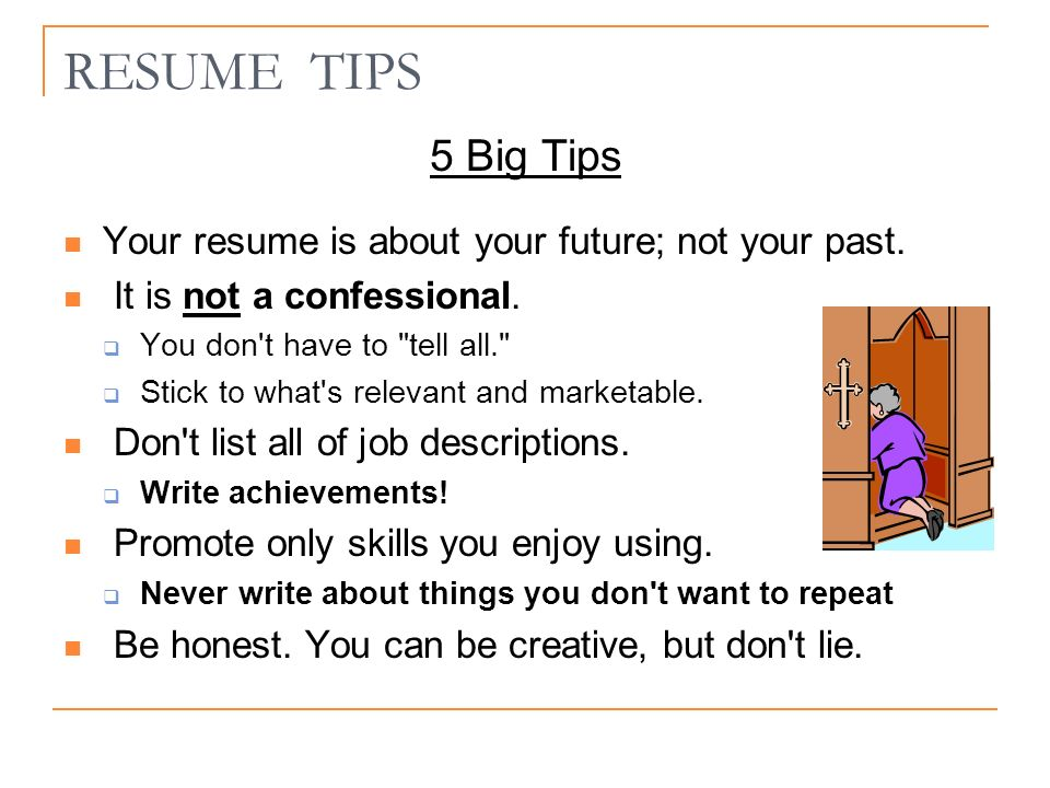 RESUME TIPS 5 Big Tips Your resume is about your future; not your past.
