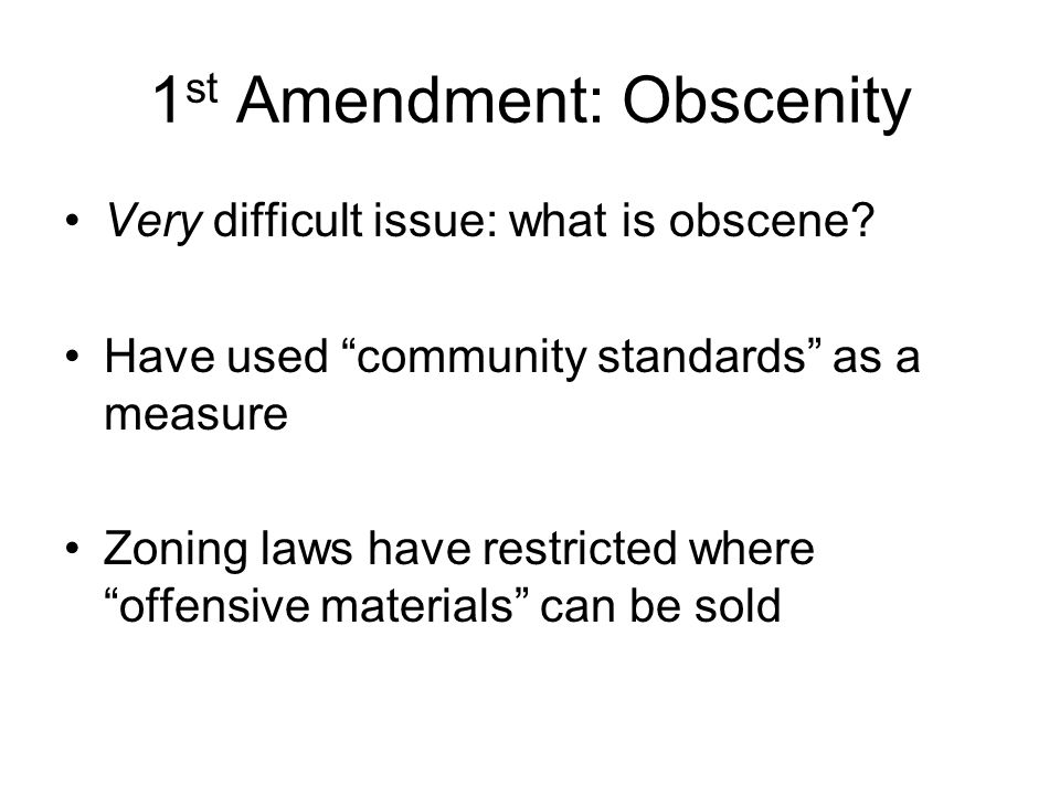 1 st Amendment: Obscenity Very difficult issue: what is obscene.