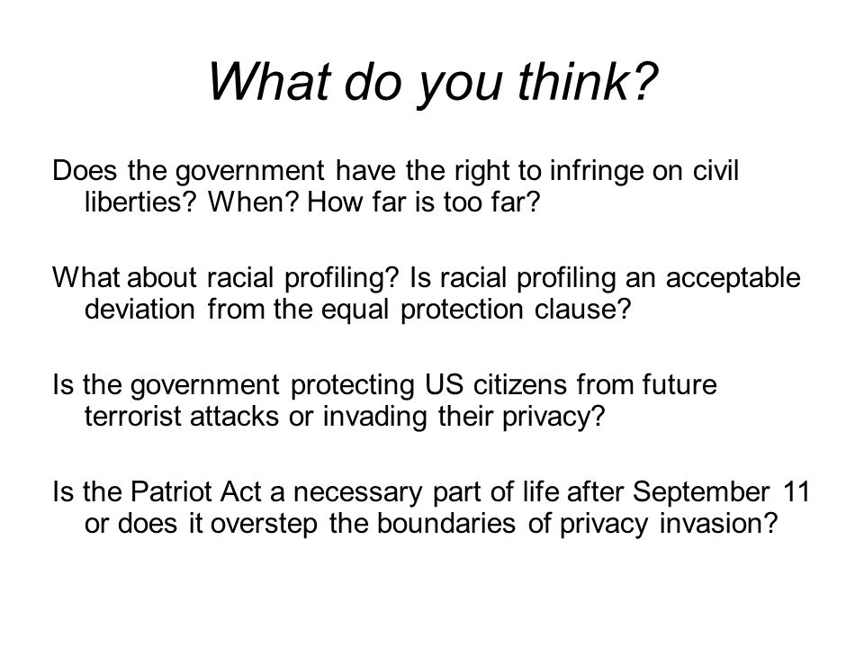 What do you think. Does the government have the right to infringe on civil liberties.