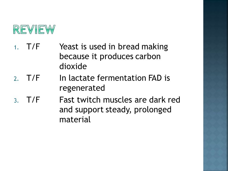 1. T/FYeast is used in bread making because it produces carbon dioxide 2.