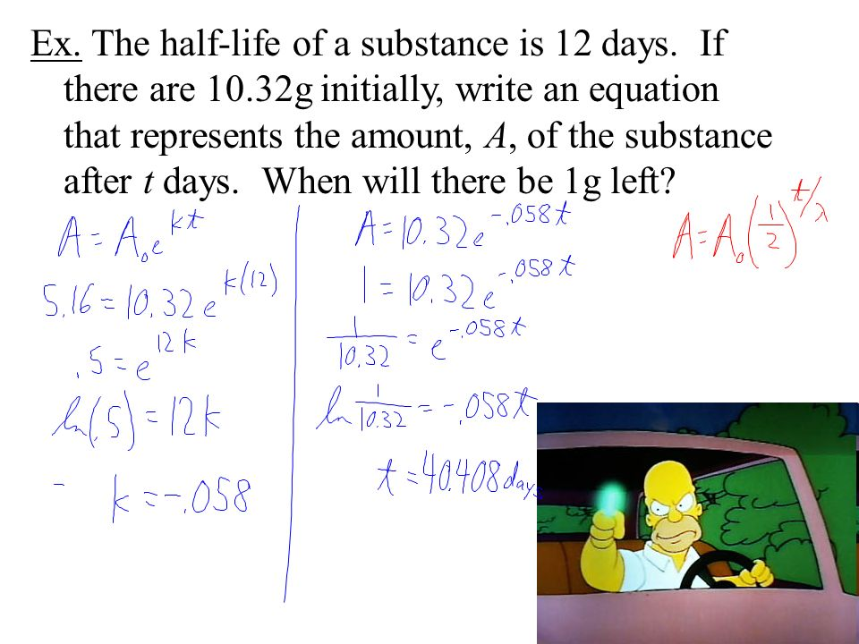 Ex. The half-life of a substance is 12 days.